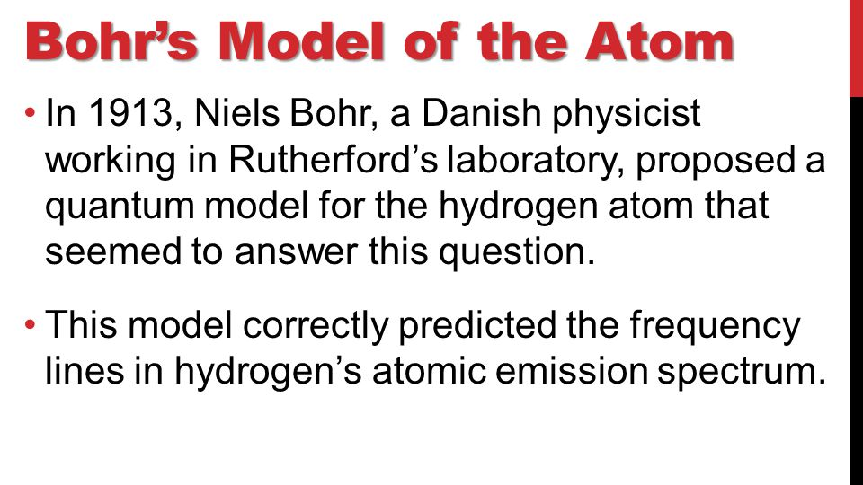 niels bohrs model of the hydrogen atom Transcript of bohr model powerpoint bohr's model of the atom 1885-1962 niels bohr slide one how does a flame test relate to bohr's model of the hydrogen atom.