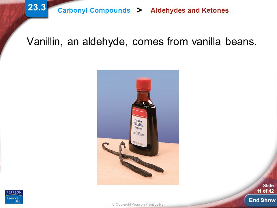Vanillin, an aldehyde, comes from vanilla beans.