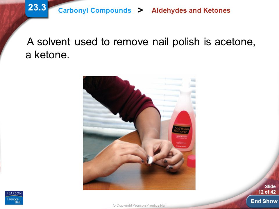 A solvent used to remove nail polish is acetone, a ketone.