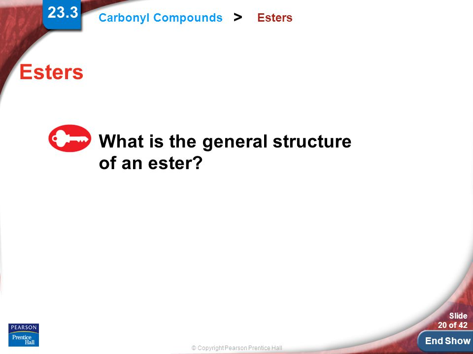 23.3 Esters Esters What is the general structure of an ester