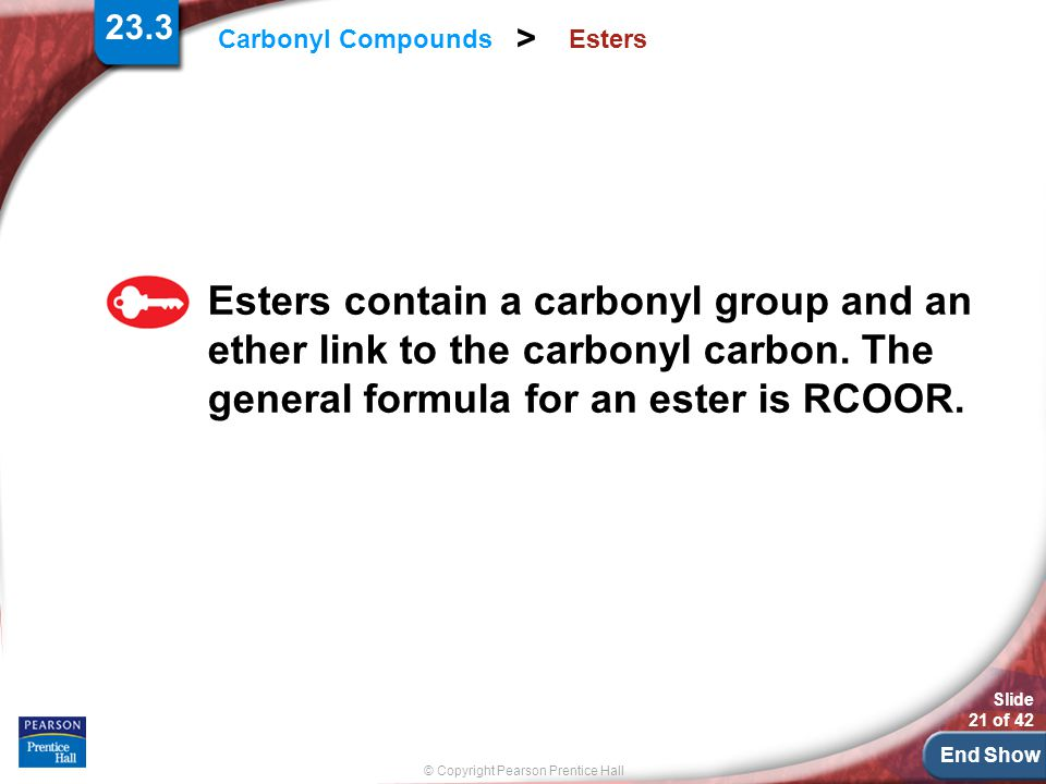 23.3 Esters. Esters contain a carbonyl group and an ether link to the carbonyl carbon.