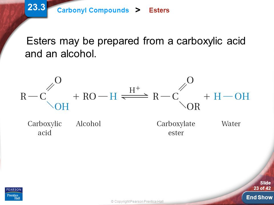 Esters may be prepared from a carboxylic acid and an alcohol.