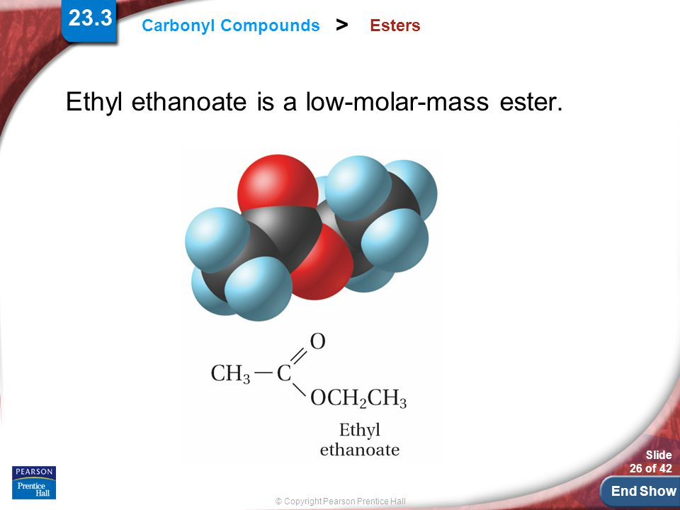 Ethyl ethanoate is a low-molar-mass ester.
