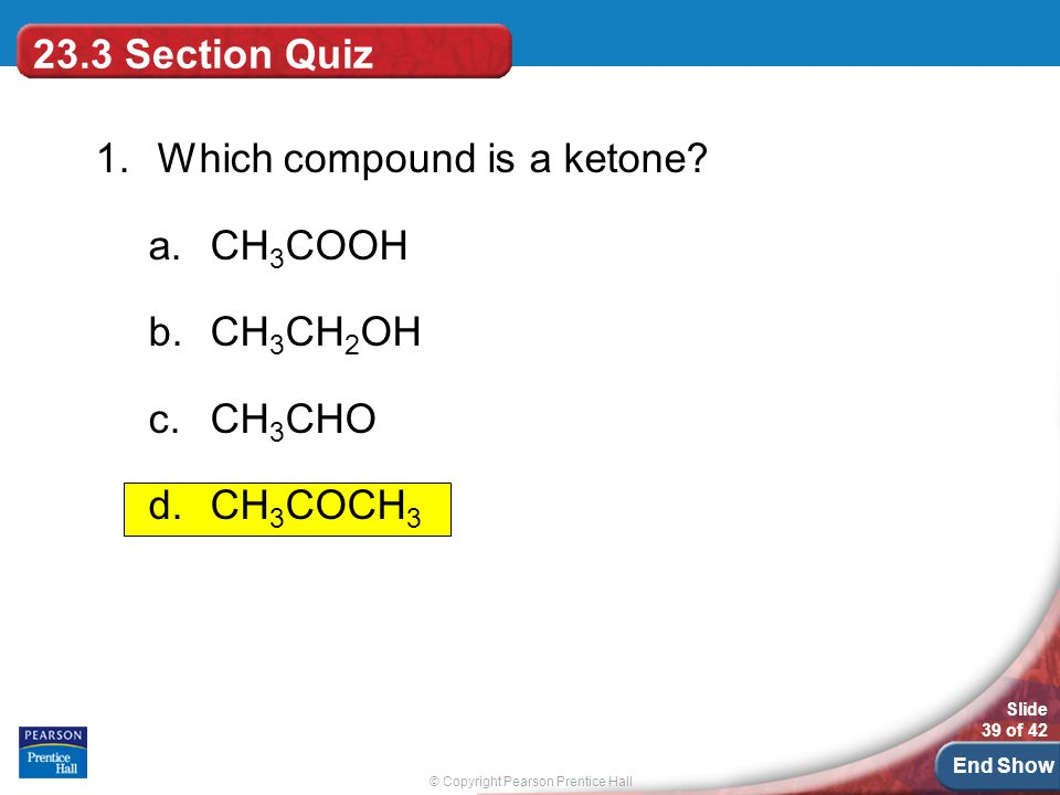 23.3 Section Quiz 1. Which compound is a ketone CH3COOH CH3CH2OH CH3CHO CH3COCH3