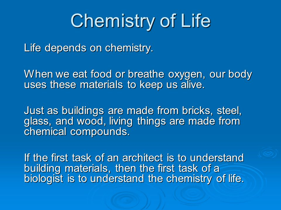 Chemistry of Life Life depends on chemistry.