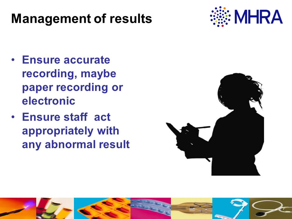 Management of results Ensure accurate recording, maybe paper recording or electronic.
