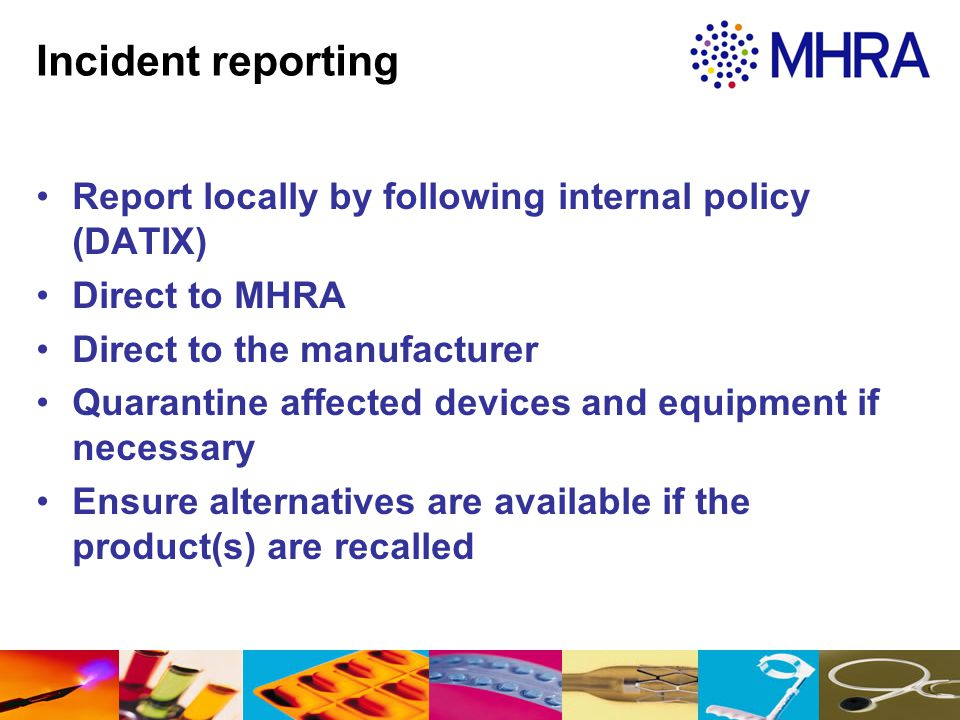 Incident reporting Report locally by following internal policy (DATIX)