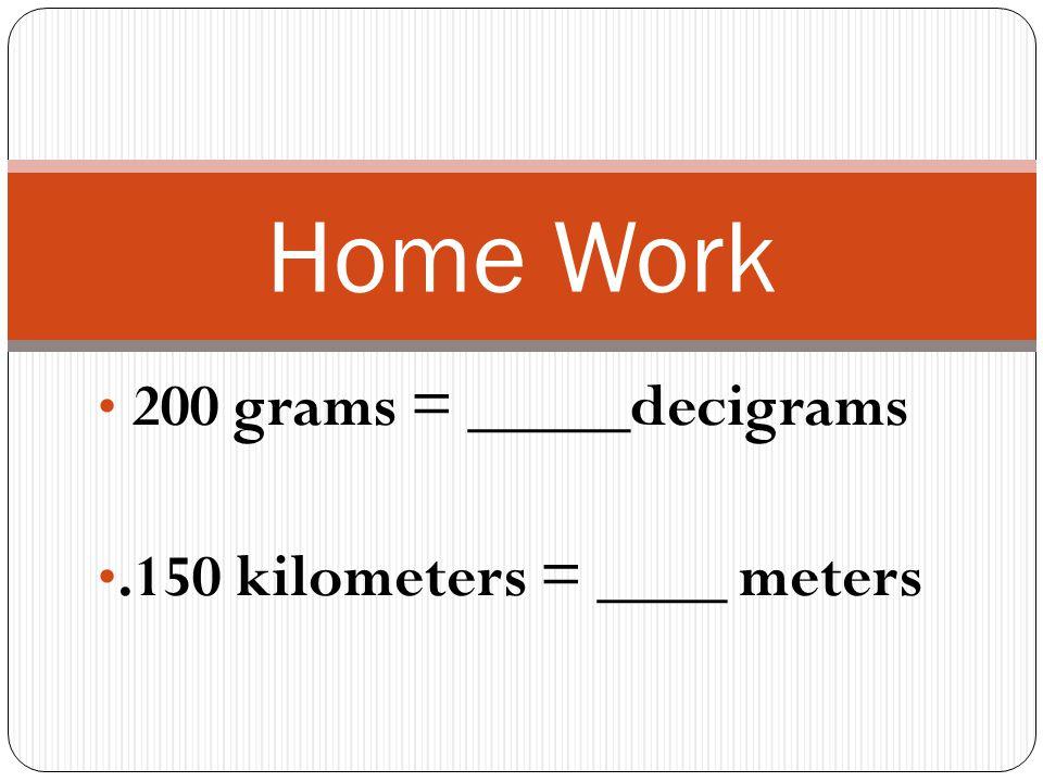 200 grams = _____decigrams .150 kilometers = ____ meters