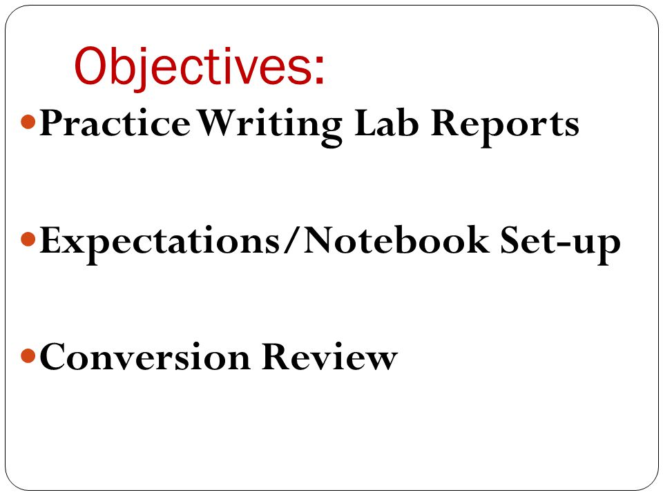 Objectives: Practice Writing Lab Reports Expectations/Notebook Set-up