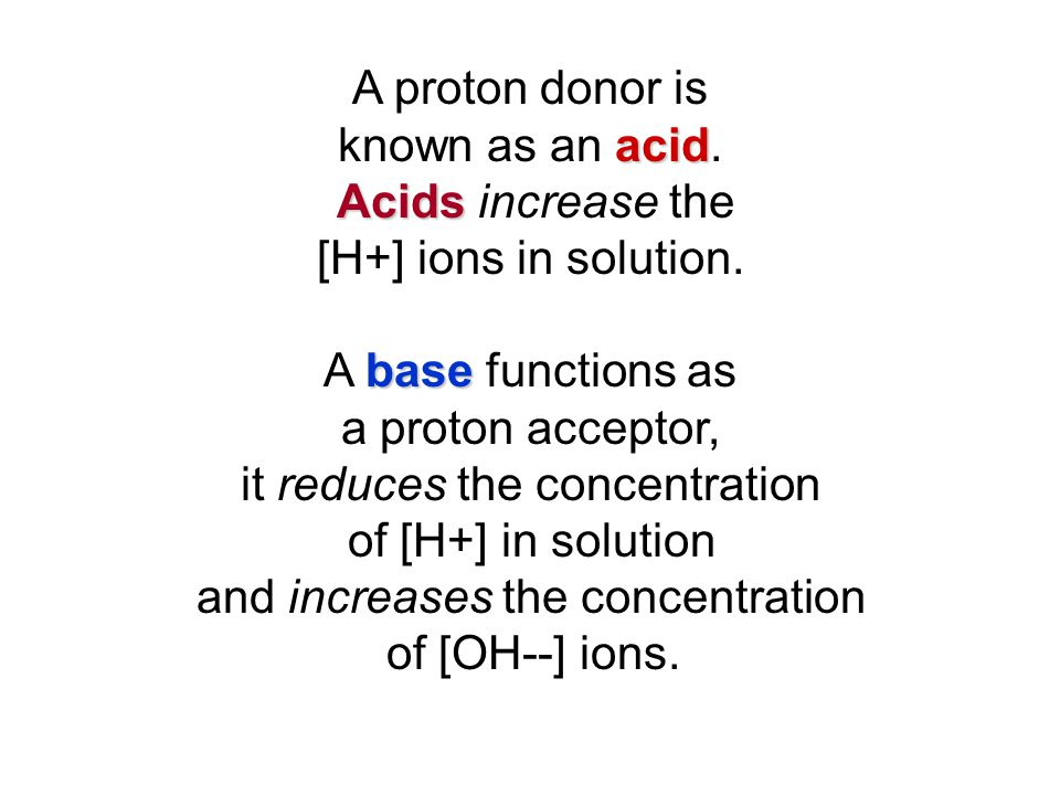 A proton donor is known as an acid.