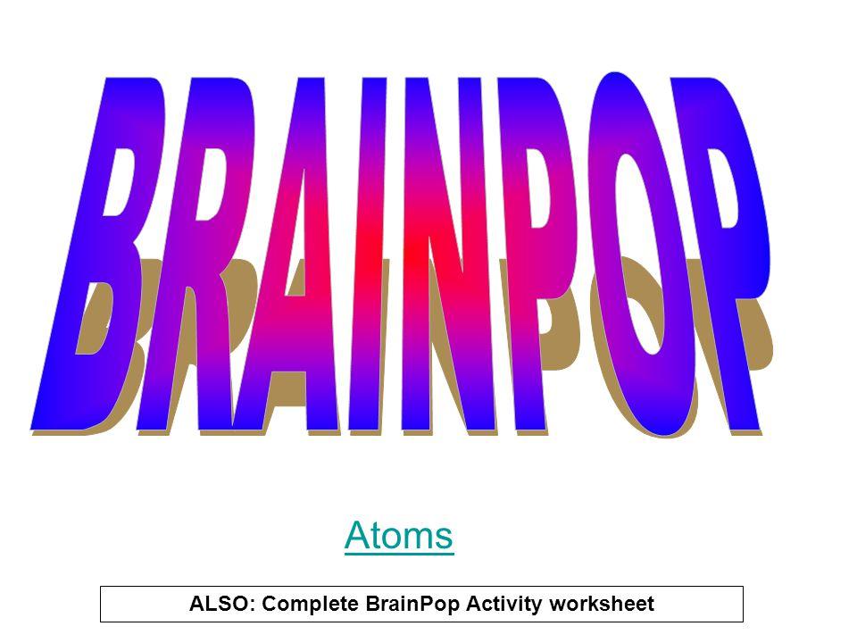 ALSO: Complete BrainPop Activity worksheet