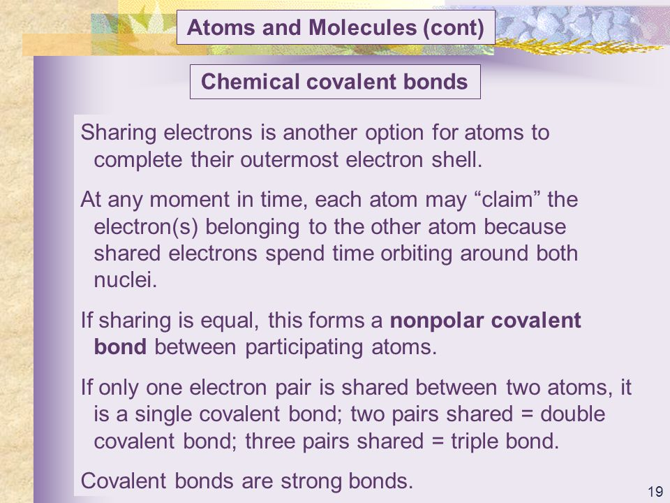 Atoms and Molecules (cont) Chemical covalent bonds