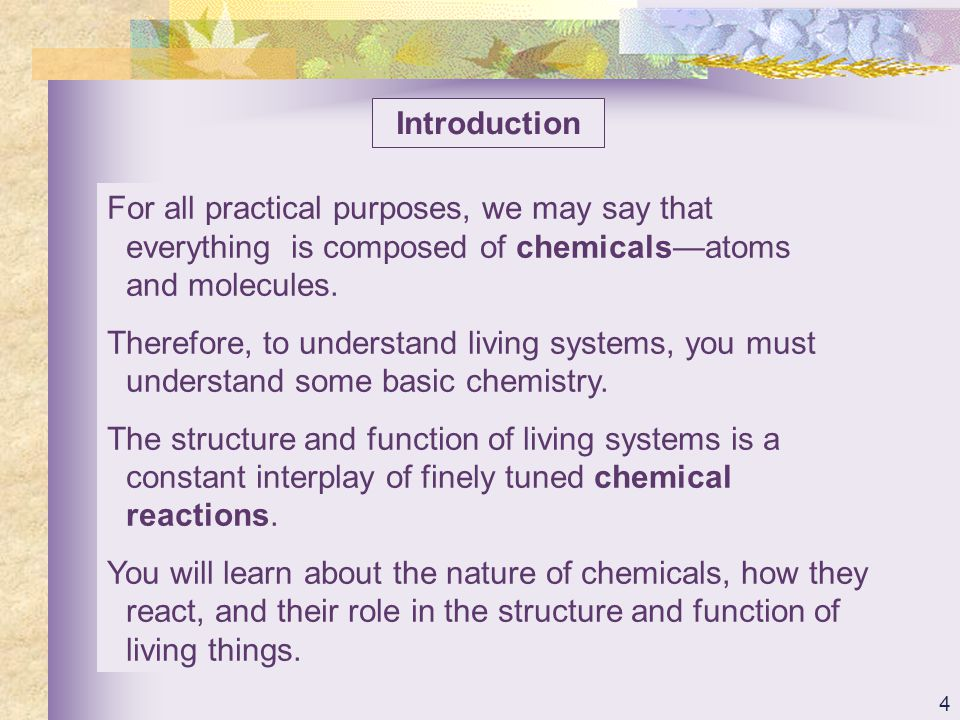 Introduction For all practical purposes, we may say that everything is composed of chemicals—atoms and molecules.