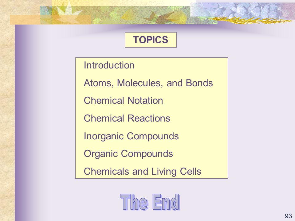 The End TOPICS Introduction Atoms, Molecules, and Bonds