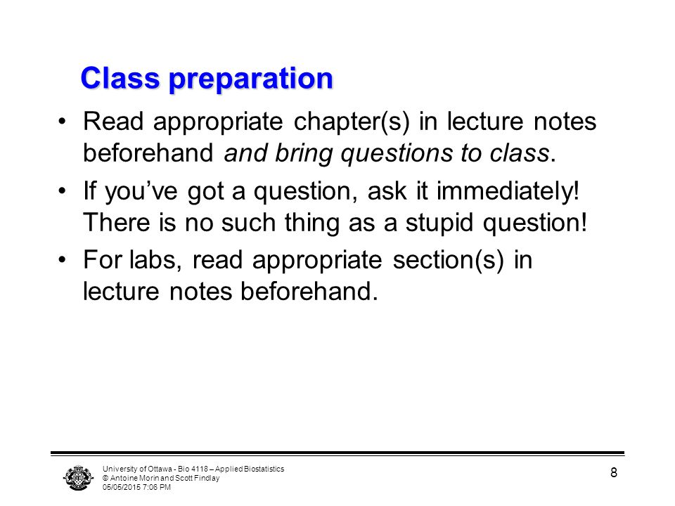 Class preparation Read appropriate chapter(s) in lecture notes beforehand and bring questions to class.
