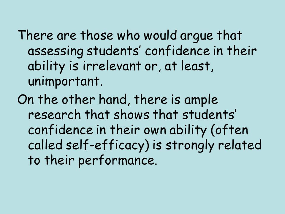 There are those who would argue that assessing students' confidence in their ability is irrelevant or, at least, unimportant.