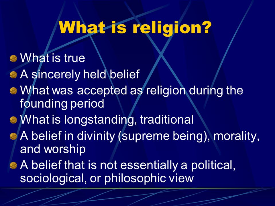 What is religion What is true A sincerely held belief