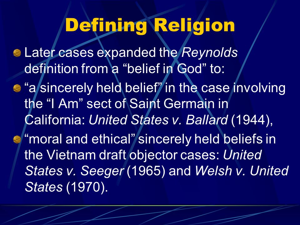 Defining Religion Later cases expanded the Reynolds definition from a belief in God to: