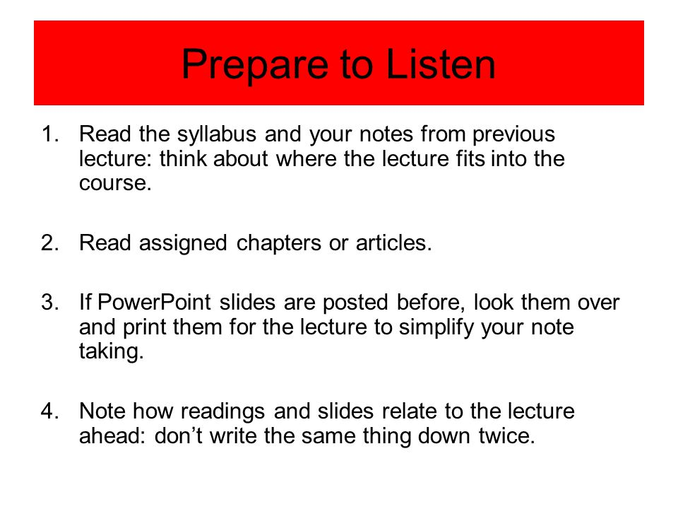 Prepare to Listen Read the syllabus and your notes from previous lecture: think about where the lecture fits into the course.