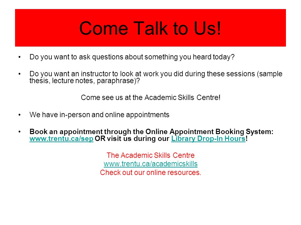 Come Talk to Us! Do you want to ask questions about something you heard today