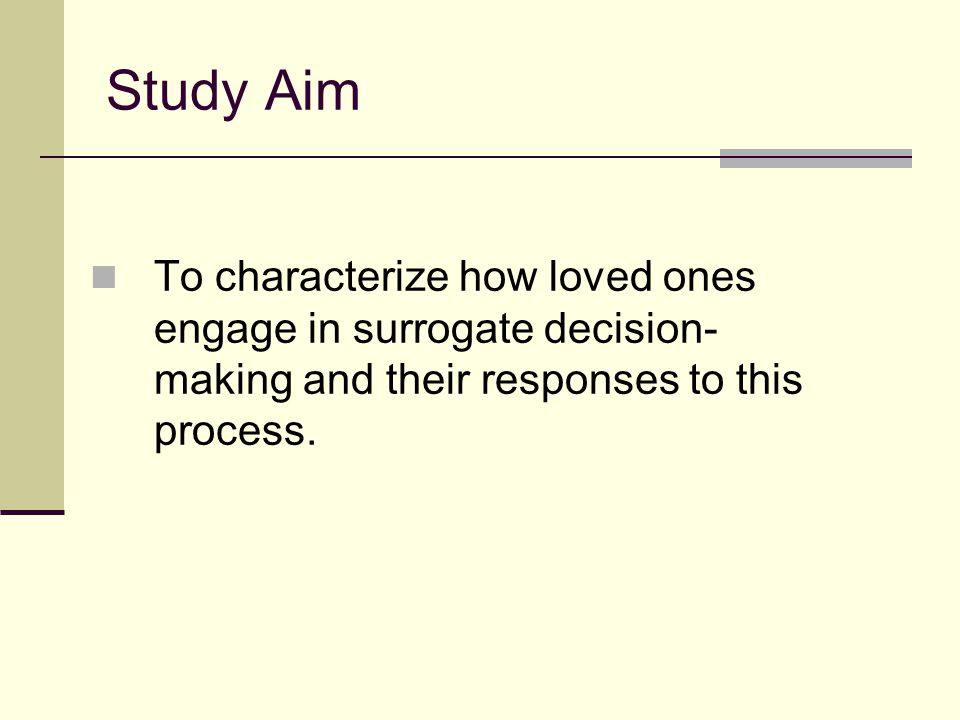 Study Aim To characterize how loved ones engage in surrogate decision-making and their responses to this process.