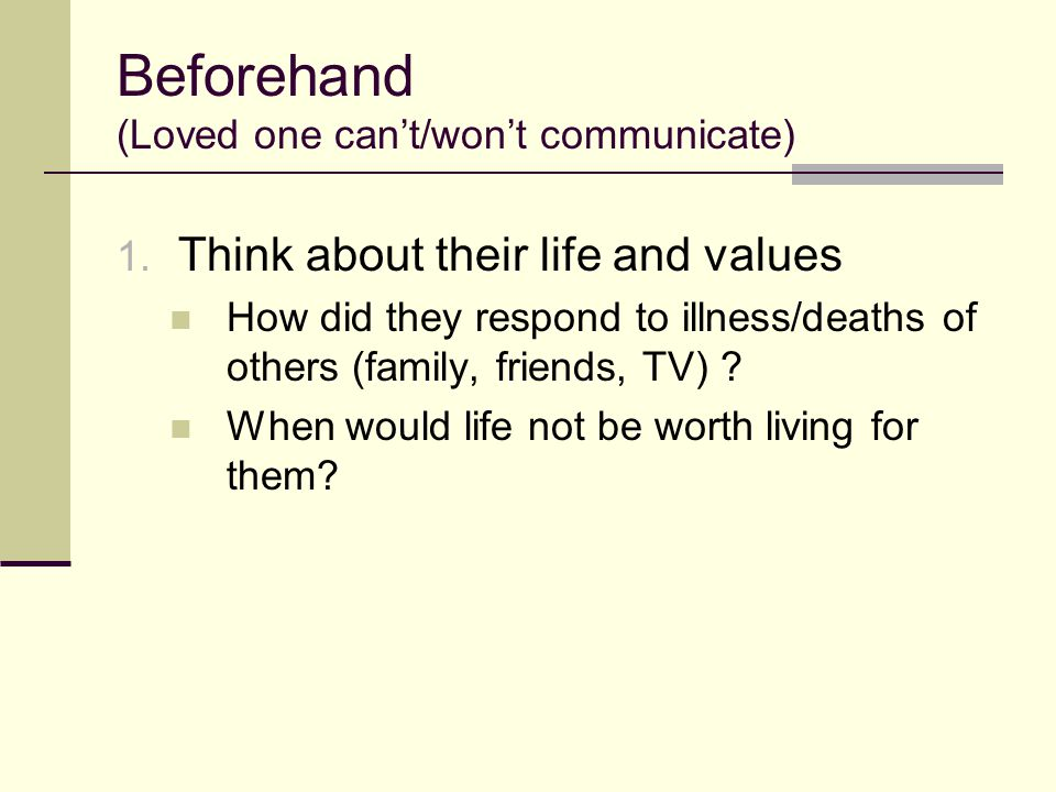 Beforehand (Loved one can't/won't communicate)