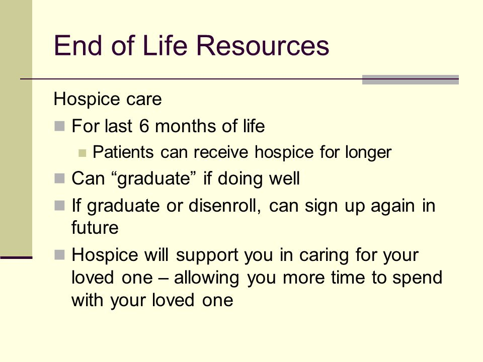 End of Life Resources Hospice care For last 6 months of life