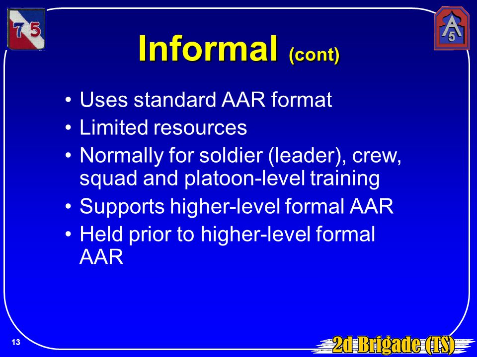 Informal (cont) Uses standard AAR format Limited resources
