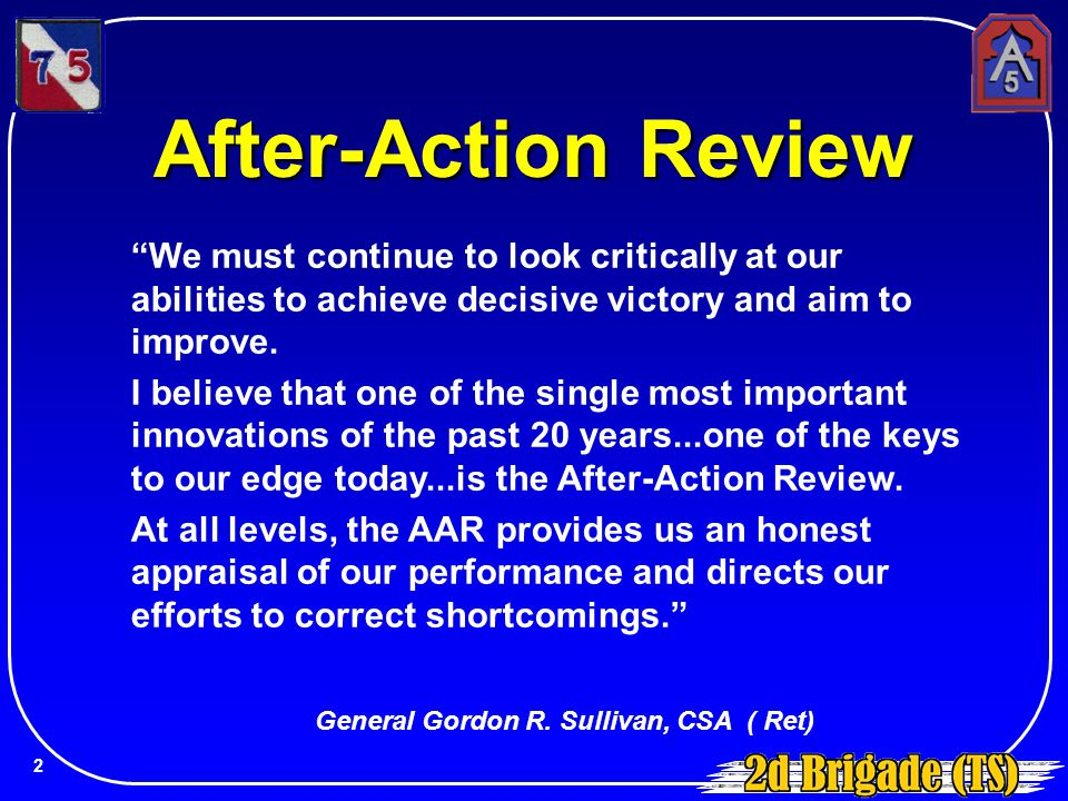 After-Action Review We must continue to look critically at our abilities to achieve decisive victory and aim to improve.