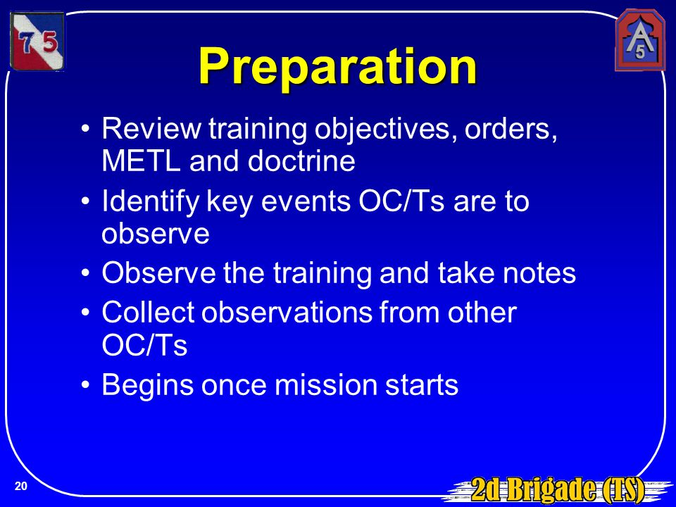 Preparation Review training objectives, orders, METL and doctrine