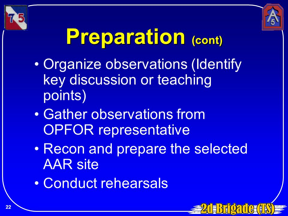 Preparation (cont) Organize observations (Identify key discussion or teaching points) Gather observations from OPFOR representative.