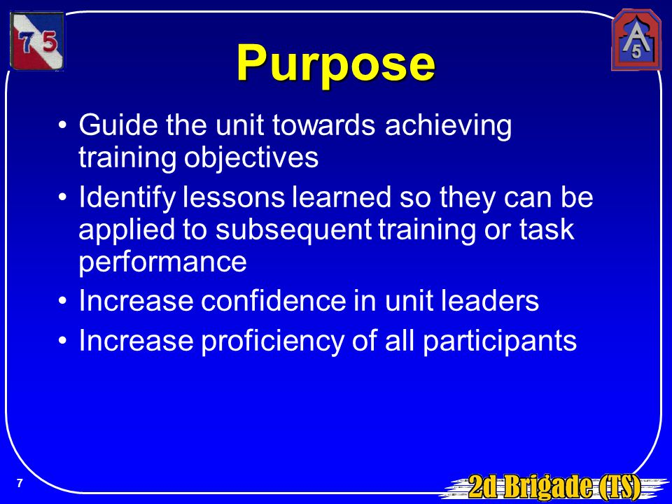 Purpose Guide the unit towards achieving training objectives