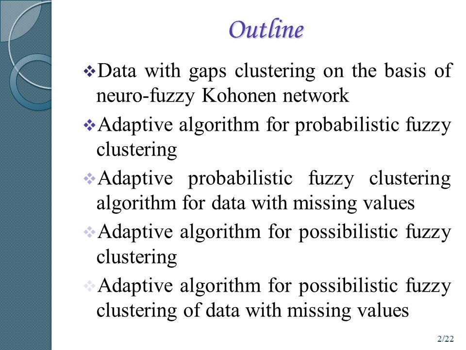 Outline Data with gaps clustering on the basis of neuro-fuzzy Kohonen network. Adaptive algorithm for probabilistic fuzzy clustering.
