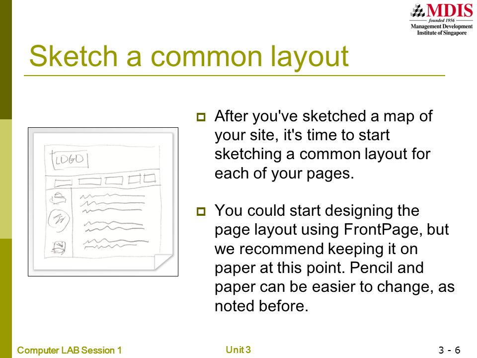 Sketch a common layout After you ve sketched a map of your site, it s time to start sketching a common layout for each of your pages.