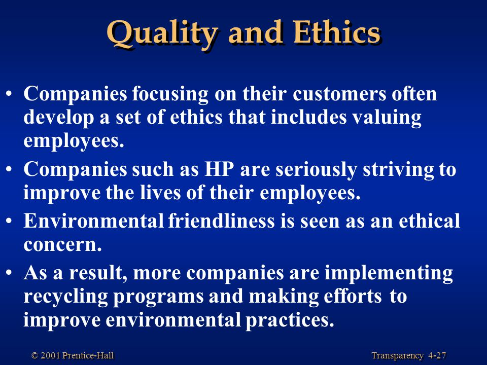 Quality and Ethics Companies focusing on their customers often develop a set of ethics that includes valuing employees.
