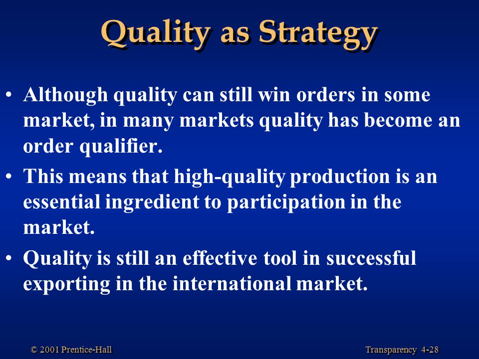 Quality as Strategy Although quality can still win orders in some market, in many markets quality has become an order qualifier.