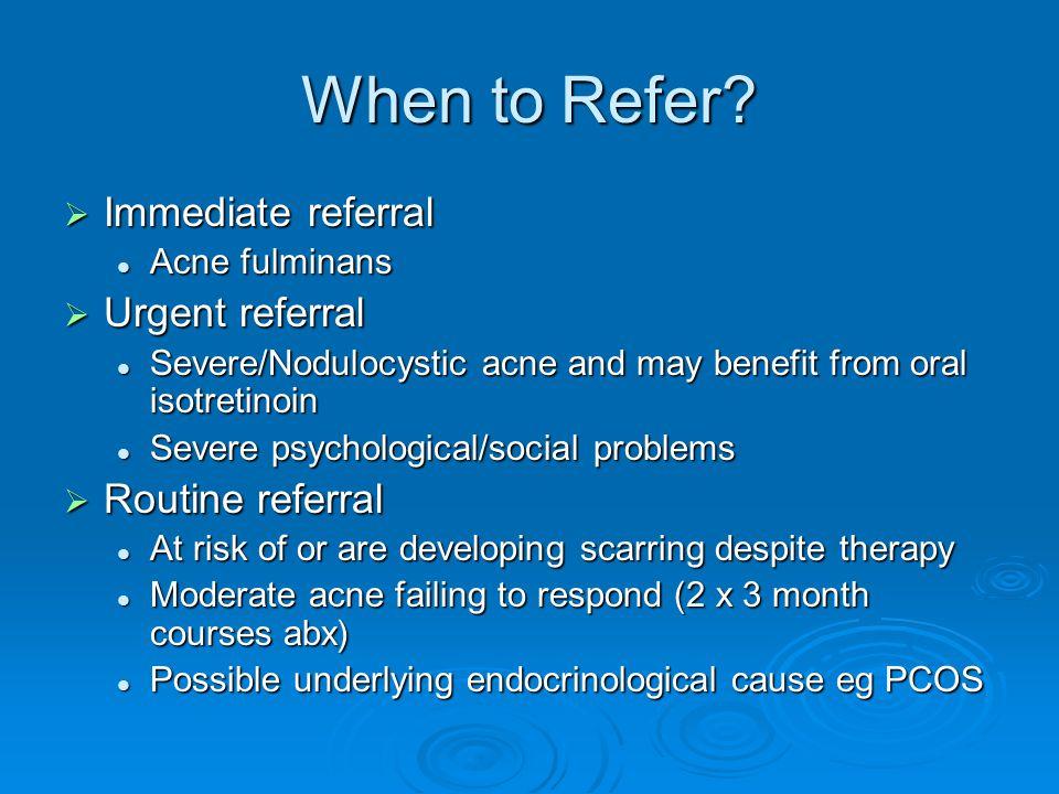 When to Refer Immediate referral Urgent referral Routine referral