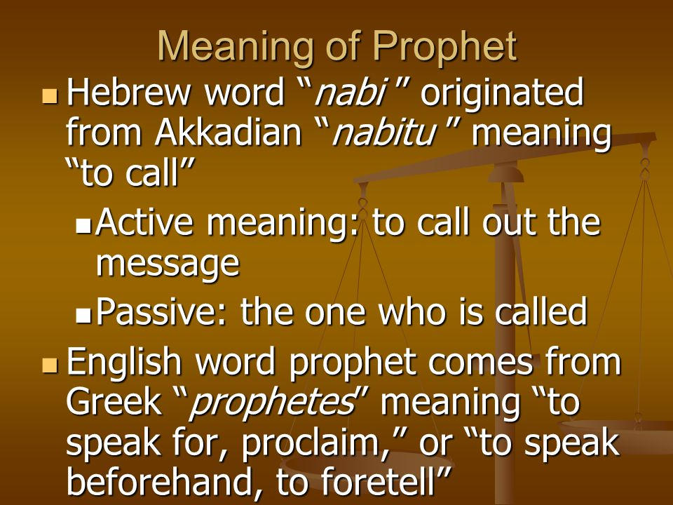 Meaning of Prophet Hebrew word nabi originated from Akkadian nabitu meaning to call Active meaning: to call out the message.