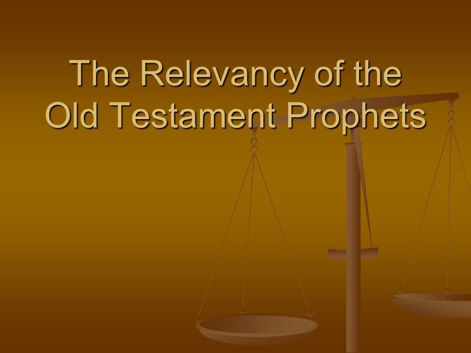 The Relevancy of the Old Testament Prophets