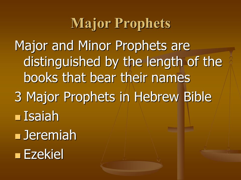 Major Prophets Major and Minor Prophets are distinguished by the length of the books that bear their names.
