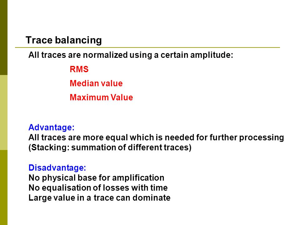 Trace balancing All traces are normalized using a certain amplitude: