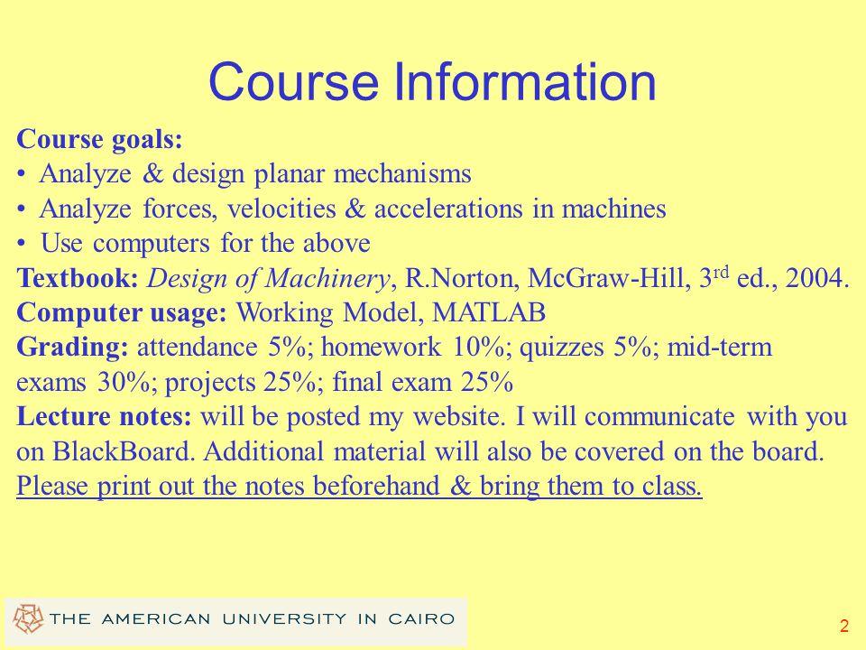 Course Information Course goals: Analyze & design planar mechanisms