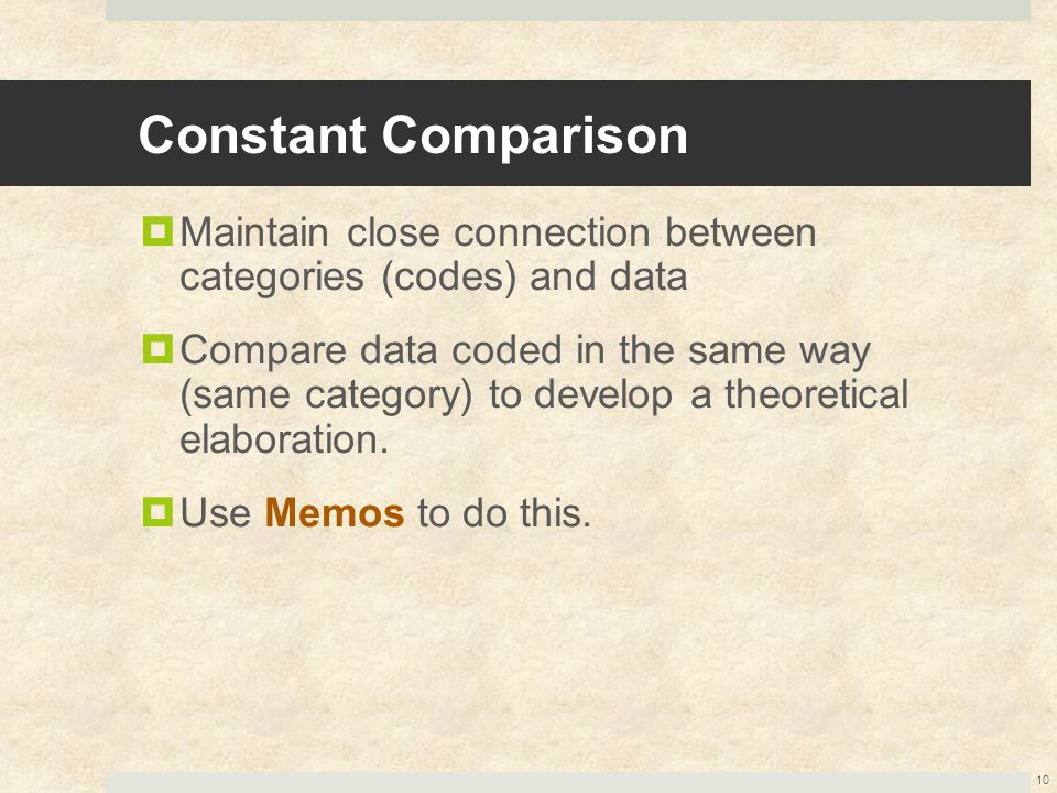 Constant Comparison Maintain close connection between categories (codes) and data.