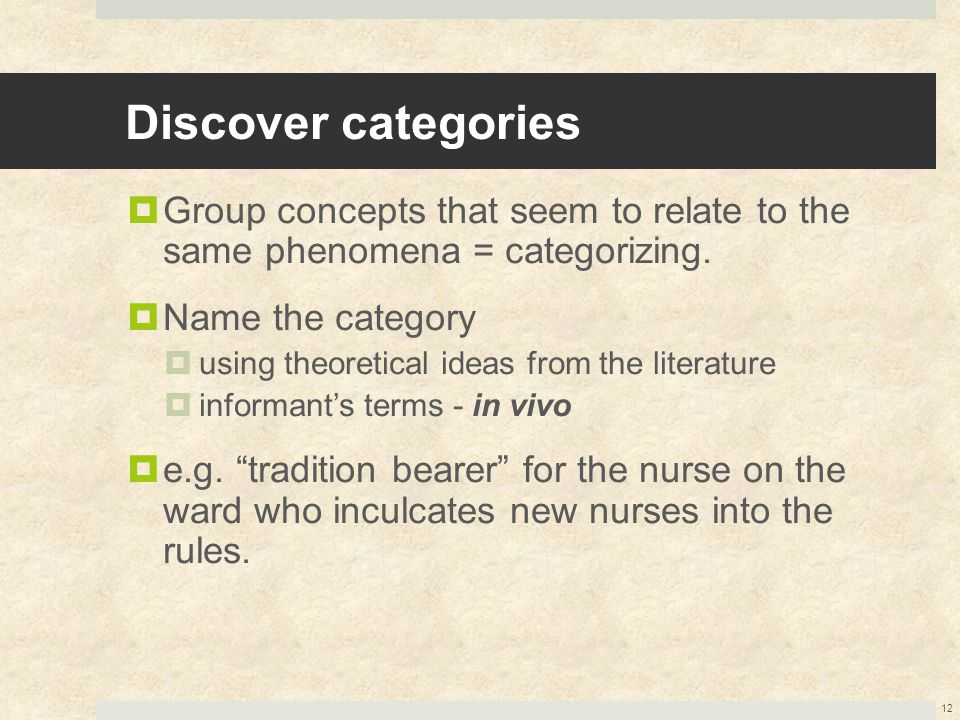 Discover categories Group concepts that seem to relate to the same phenomena = categorizing. Name the category.