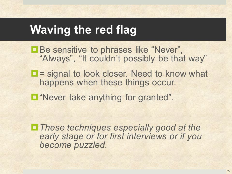 Waving the red flag Be sensitive to phrases like Never , Always , It couldn't possibly be that way