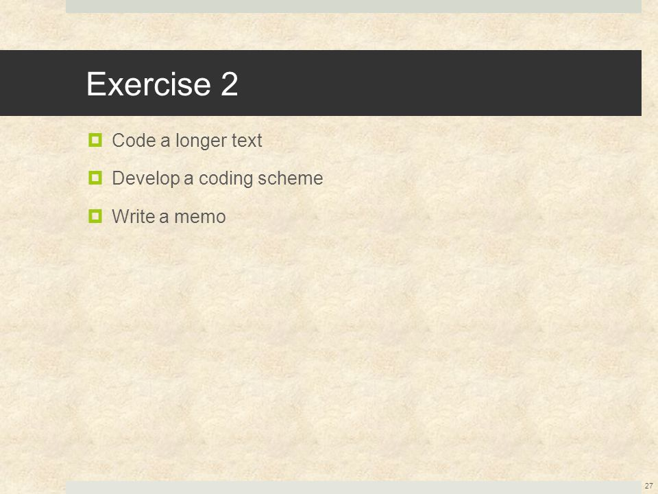 Exercise 2 Code a longer text Develop a coding scheme Write a memo