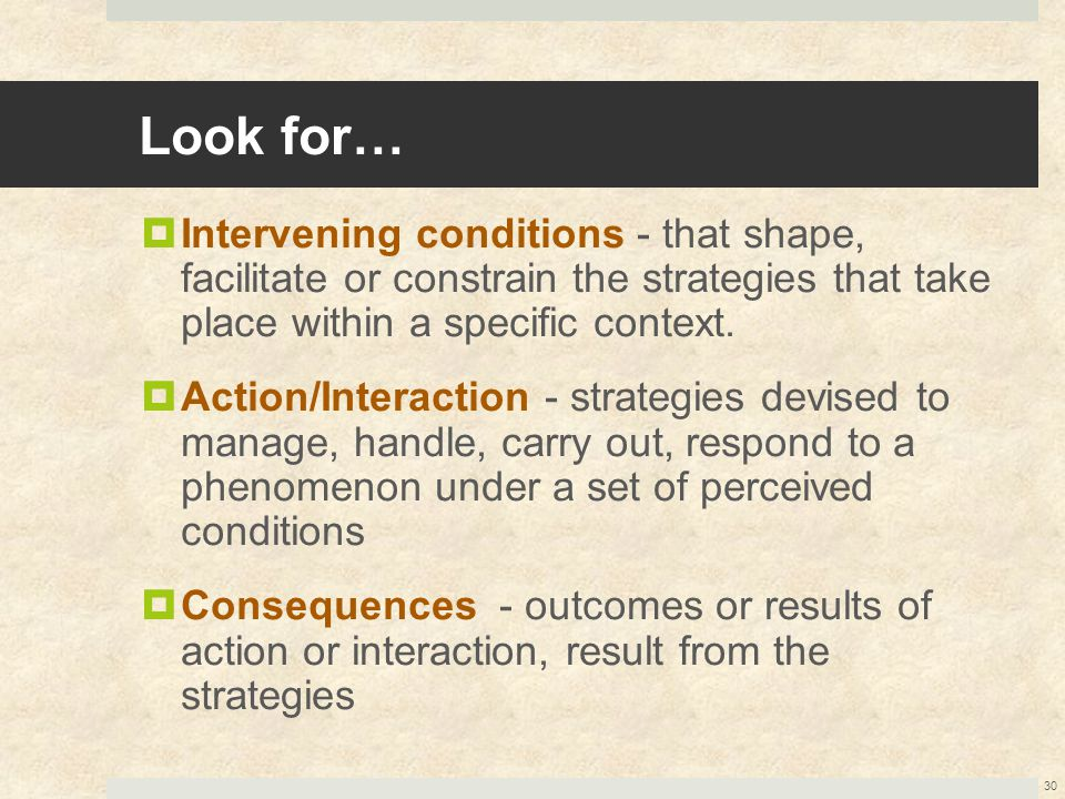 Look for… Intervening conditions - that shape, facilitate or constrain the strategies that take place within a specific context.
