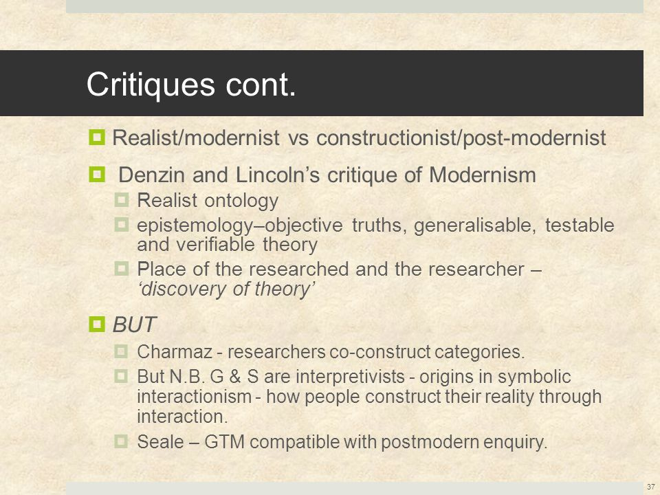 Critiques cont. Realist/modernist vs constructionist/post-modernist