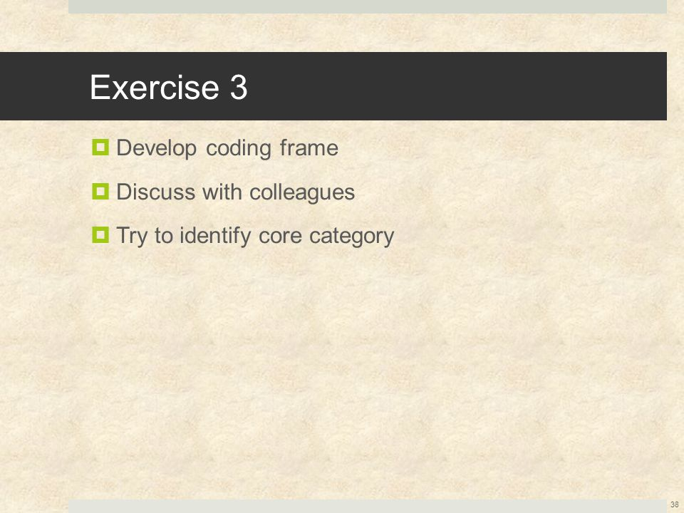 Exercise 3 Develop coding frame Discuss with colleagues