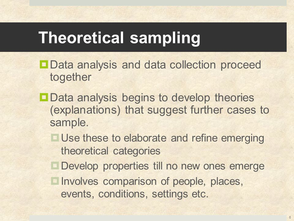Theoretical sampling Data analysis and data collection proceed together.